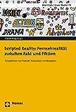 Scripted Reality: Fernsehrealität zwischen Fakt und Fiktion: Perspektiven auf Produkt, Produktion und Rezeption (Short Cuts / Cross Media, Band 11)