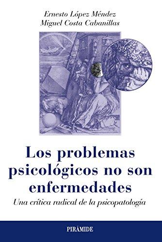 Los problemas psicológicos no son enfermedades: Una crítica radical de la psicopatología (Psicología) por Ernesto López Méndez