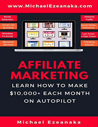 Affiliate Marketing: Learn How to Make $10,000+ Each Month on Autopilot. (Business & Money Series, Band 1)