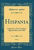 Hispania, Vol. 1: Literatura y Arte, Crónicas Quincenales; Año 1899 (Classic Reprint)