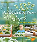 Meine neuen Wildpflanzen-Rezepte: Mit vielen Deko-Ideen