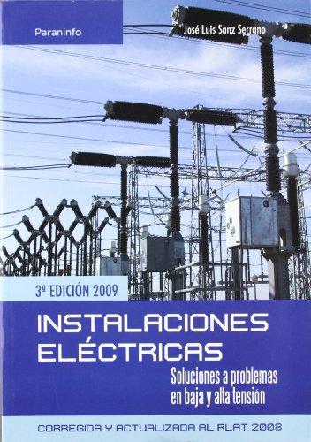 Instalaciones eléctricas. Soluciones a problemas en baja y alta tension por JOSÉ LUIS SANZ SERRANO