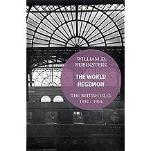 The World Hegemon: The British Isles 1832 -1914