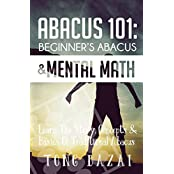 Abacus 101: Beginner's Abacus & Mental Math: Learn The Story, Concepts & Basics Of Traditional Abacus (English Edition)