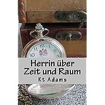 Herrin über Zeit und Raum: Bericht einer Zeitreisenden