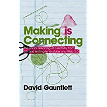 Making is Connecting by David Gauntlett (2011-04-11)