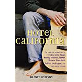 Hotel California: The True-Life Adventures of Crosby, Stills, Nash, Young, Mitchell, Taylor, Browne, Ronstadt, Geffen, the Eagles, and Their Many Friends by Barney Hoskyns (2006-05-01)
