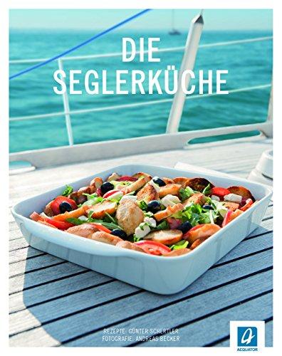Seglerküche: 99 Rezepte für die Bootsküche