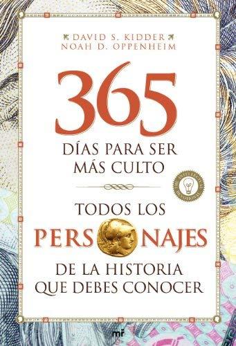 Todos los personajes de la historia que debes conocer : 365 días para ser más culto by David S. Kidder;Noah D. Oppenheim(2014-05-01)
