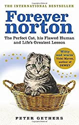 Forever Norton: The Perfect Cat, his Flawed Human and Life's Greatest Lesson by Peter Gethers (2010-09-16)