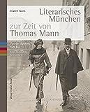 Literarisches München zur Zeit von Thomas Mann: Von der Boheme zum Exil. Bilder, Dokumente, Kommentare (Bayerische Geschichte)