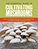 The Complete Guide to Cultivating Mushrooms