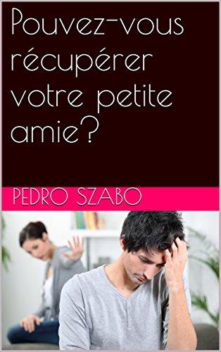 Pouvez-vous récupérer votre petite amie? par Pedro  Szabo