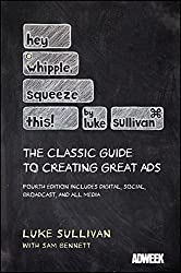 Hey, Whipple, Squeeze This: The Classic Guide to Creating Great Ads by Luke Sullivan (2012-03-06)