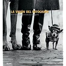 La vision del fotografo: Entender y apreciar la buena fotografia (Spanish Edition) by Michael Freeman (2014-01-01)