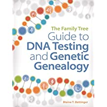 The Family Tree Guide to DNA Testing and Genetic Genealogy: How to Harness the Power of DNA to Advance Your Family Tree Research