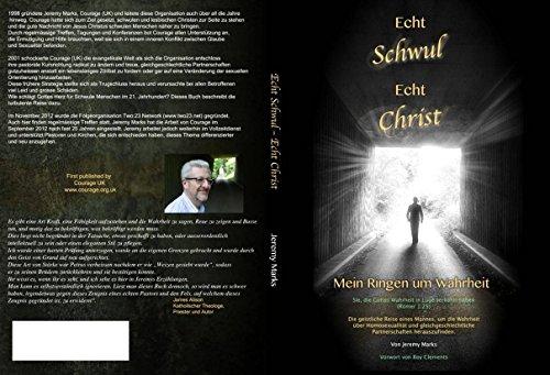 Echt Schwul - Echt Christ - Mein Ringen um Wahrheit - die geistliche Reise eines Mannes, um die Wahrheit über Homosexualität und gleichgeschlechtliche Partnerschaften herauszufinden