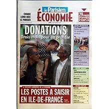 PARISIEN ECONOMIE (LE) du 19/09/2005 - DONATIONS - TROIS MOIS POUR EN PROFITER - LE DOSSIER CARRIERES DE LA SEMAINE - LES POSTES A SAISIR EN ILE-DE-FRANCE - VOTRE ENTREPRISE - ILS FONT L'ECONOMIE - CARTES BANCAIRES - DE NOUVEAUX SERVICES - SAGA - PARTOUCHE SE TAILLE UN EMPIRE EUROPEEN - ILE-DE-FRANCE - LE SUCCES DES ENTREPRISES A UN EURO - VOTRE ARGENT - DOSSIER - IMMOBILIER - C'EST LE MOMENT DE VENDRE - COMBIEN COUTE... - IMPRIMER SES PHOTOS NUMERIQUES - VOTRE EMPLOI - RECRUTEMENT - OPERATION