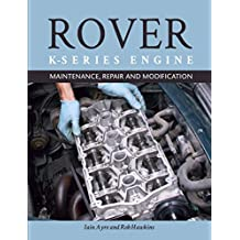 The Rover K-Series Engine: Maintenance, Repair and Modification