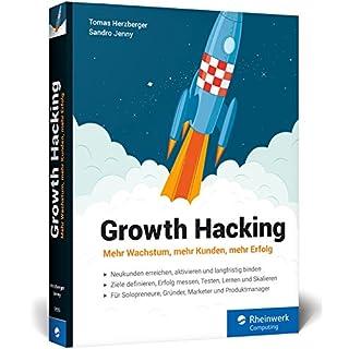 Growth Hacking: Mehr Wachstum, mehr Kunden, mehr Erfolg