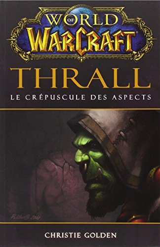WORLD OF WARCRAFT THRALL , LE CR?PUSCULE DES ASPECTS by CHRISTOPHER GOLDEN