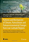 Patterns and Mechanisms of Climate, Paleoclimate and Paleoenvironmental Changes from Low-latitude Regions: Proceedings of the 1st Springer Conference ... Journal of Geosciences Cajg-1, Tunisia 2018...