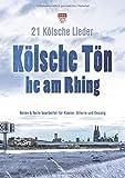 Kölsche Tön - he am Rhing: 21 Kölsche Lieder – Noten und Texte bearbeitet für Klavier, Gitarre und Gesang