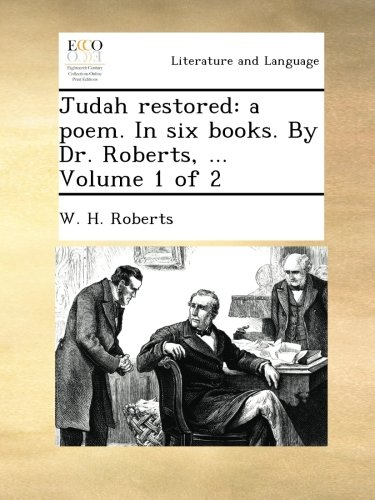 Image of Judah restored: a poem. In six books. By Dr. Roberts, ...  Volume 1 of 2