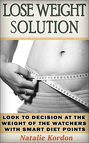 Lose Weight Solution: Look to Decision at the Weight of the Watchers with Smart Diet Points (English Edition)