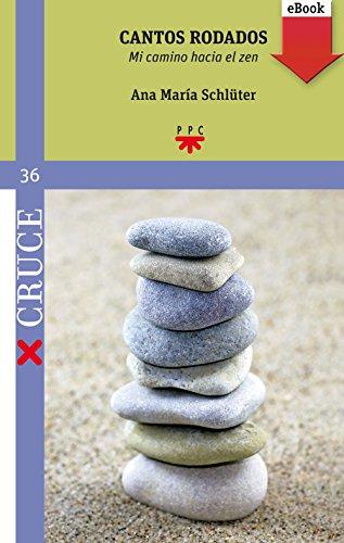 Cantos rodados (eBook-ePub): mi camino hacia el zen (Cruce nº 36) por Ana María Schlüter Rodés