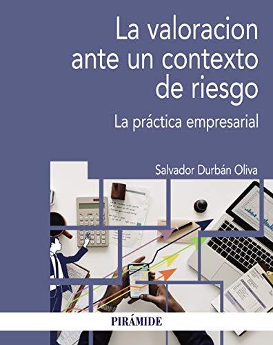 La valoración ante un contexto de riesgo: La práctica empresarial (Economía Y Empresa)