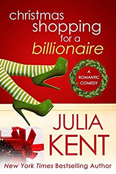 Christmas Shopping for a Billionaire (Shopping for a Billionaire series Book 5) by [Kent, Julia]