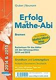 Erfolg im Mathe-Abi Basiswissen Bremen für Grund- und Leistungskurs mit den Schwerpunkten 2015: Übungsbuch für die Vorbereitung auf das ... Aufgaben auf Prüfungsniveau.
