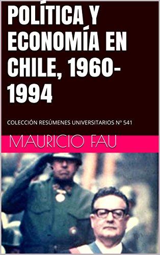 POLÍTICA Y ECONOMÍA EN CHILE, 1960-1994: COLECCIÓN RESÚMENES UNIVERSITARIOS Nº 541