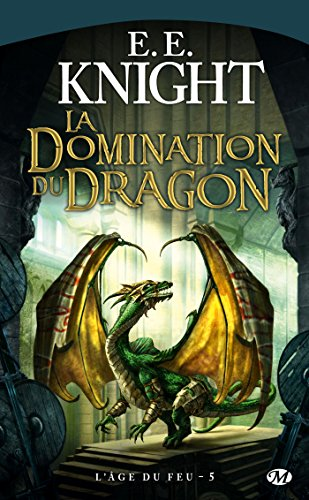 L'Âge du Feu, tome 5 : La Domination du dragon par E.E. Knight