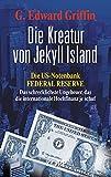 Die Kreatur von Jekyll Island: Die US-Notenbank Federal Reserve - Das schrecklichste Ungeheuer, das die internationale H