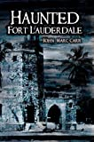 Haunted Fort Lauderdale (Haunted America) by John Marc Carr (2008-09-05)