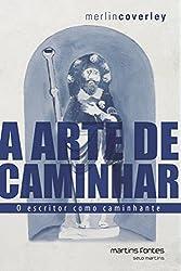 A arte de caminhar: O escritor como caminhante (Portuguese Edition)