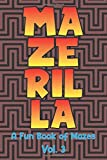Mazerilla A Fun Book of Mazes Vol. 3: Maze Games Logic Paper Puzzles Travel Friendly Brain Challengers Stay Busy Fun For
