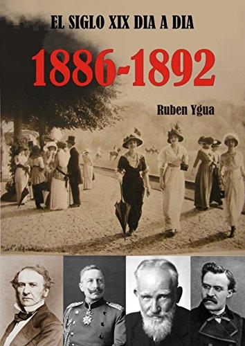 EL SIGLO XIX DIA A DIA 1886- 1892