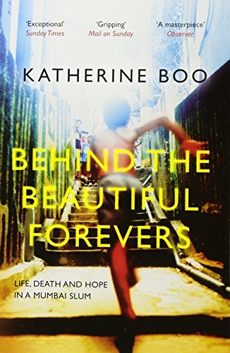 Behind the Beautiful Forevers: Life, Death and Hope in a Mumbai Slum por Katherine Boo