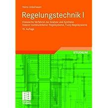 Regelungstechnik I: Klassische Verfahren zur Analyse und Synthese linearer kontinuierlicher Regelsysteme, Fuzzy-Regelsysteme (Studium Technik)