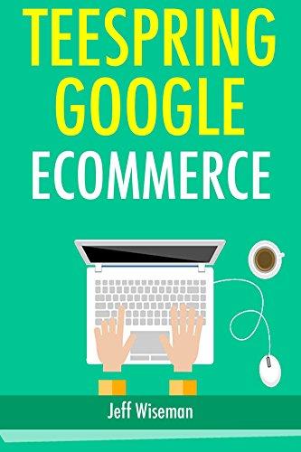 Teespring Google Ecommerce: Start a Tshirt Selling & Google Affiliate Marketing Online Business. (