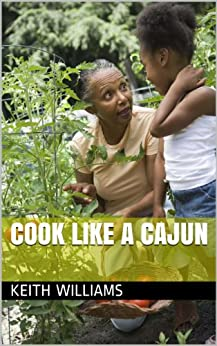 Cook Like A Cajun (English Edition) di [Williams, Keith]