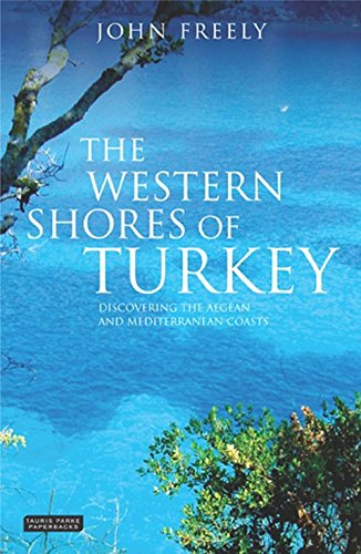 The Western Shores of Turkey: Discovering the Aegean and Mediterranean Coasts (Tauris Parke Paperbacks)