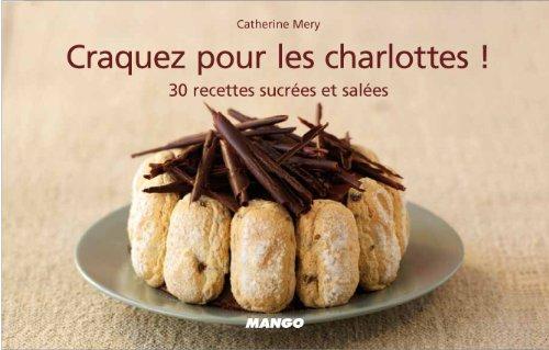 Craquez pour les charlottes ! : 30 recettes sucrées et salées par Catherine Méry