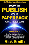 Self-Publishing Masterclass - HOW TO PUBLISH YOUR PAPERBACK WITH CREATESPACE: The Step-by Step Guide to Publishing your Printed Book on Amazon - Completely Free! (English Edition)