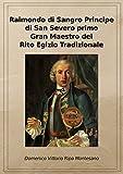 Raimondo di Sangro principe di San Severo primo Gran Maestro del Rito egizio tradizionale. Ediz. riservata (Napoli, 2011)