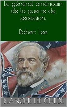 Le général américain de la guerre de sécession, Robert Lee par [Childe, Blanche Lee]