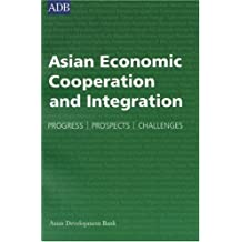Asian Economic Cooperation and Integration: Progress, Prospects, Challenges